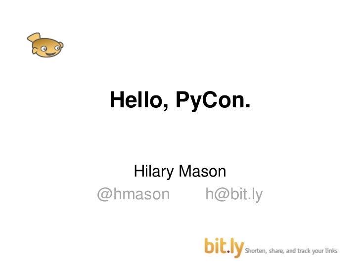 Hello, PyCon.<br />Hilary Mason<br />@hmasonh@bit.ly<br />