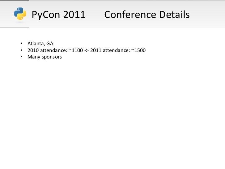 PyCon 2011<br />Conference Details<br /><ul><li>Atlanta, GA