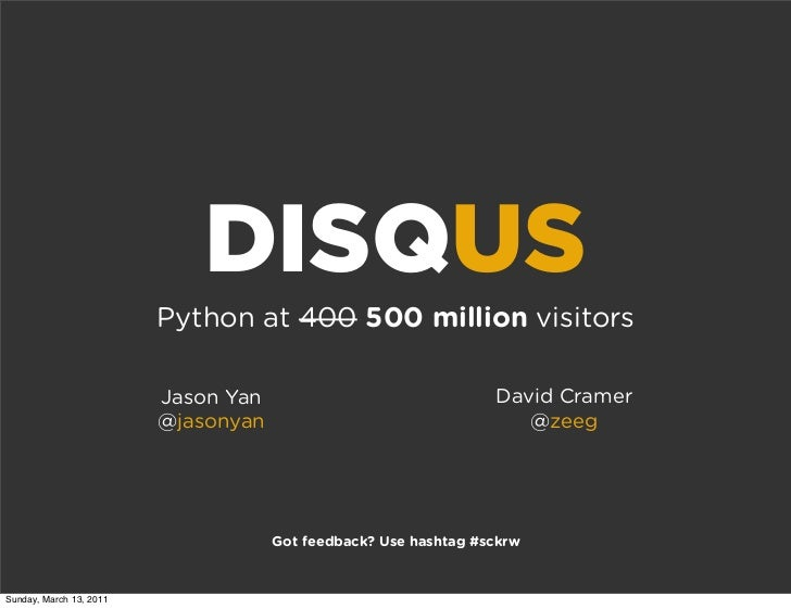 Python at 400  500 million  visitors DISQ US Jason Yan @ jasonyan David Cramer @ zeeg Got feedback? Use hashtag #sckrw