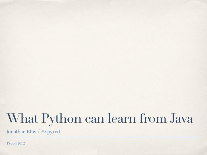 What Python can learn from JavaJonathan Ellis / @spycedPycon 2012