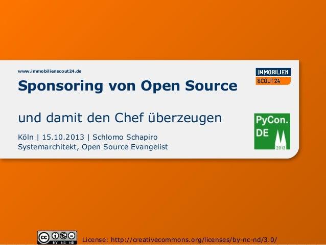 www.immobilienscout24.de  Sponsoring von Open Source und damit den Chef überzeugen Köln | 15.10.2013 | Schlomo Schapiro Sy...