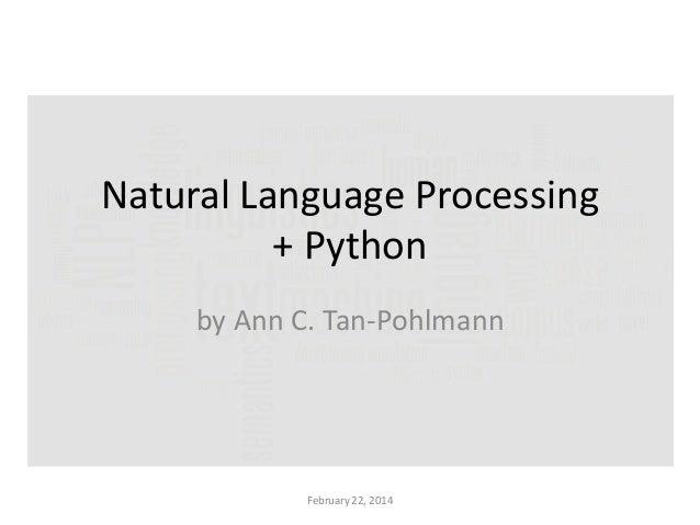 Natural Language Processing + Python by Ann C. Tan-Pohlmann  February 22, 2014