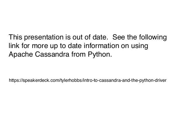 This presentation is out of date. See the following link for more up to date information on using Apache Cassandra from Py...