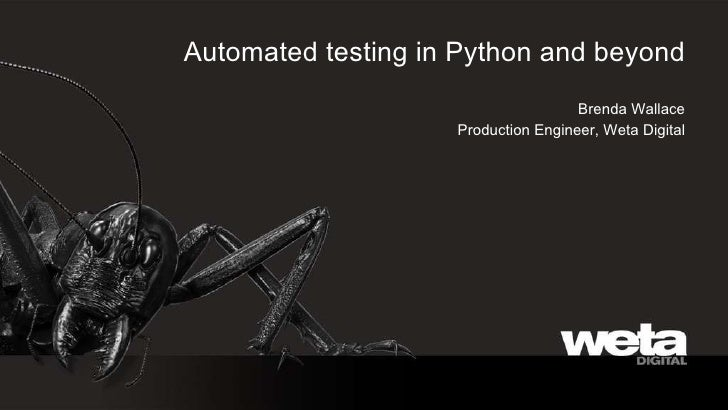 <ul>Automated testing in Python and beyond </ul><ul>Brenda Wallace <li>Production Engineer, Weta Digital </li></ul>