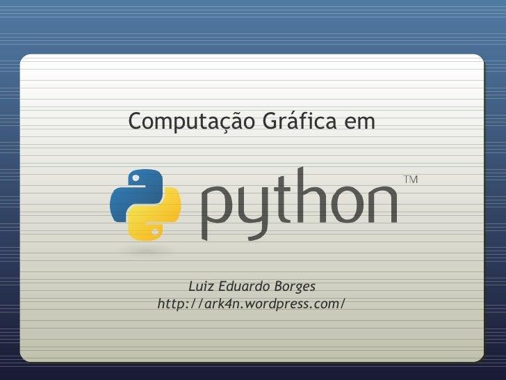 Computação Gráfica em            Luiz Eduardo Borges   http://ark4n.wordpress.com/