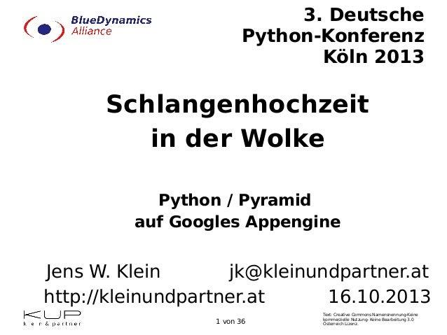 3. Deutsche Python-Konferenz Köln 2013  Schlangenhochzeit in der Wolke Python / Pyramid auf Googles Appengine  Jens W. Kle...