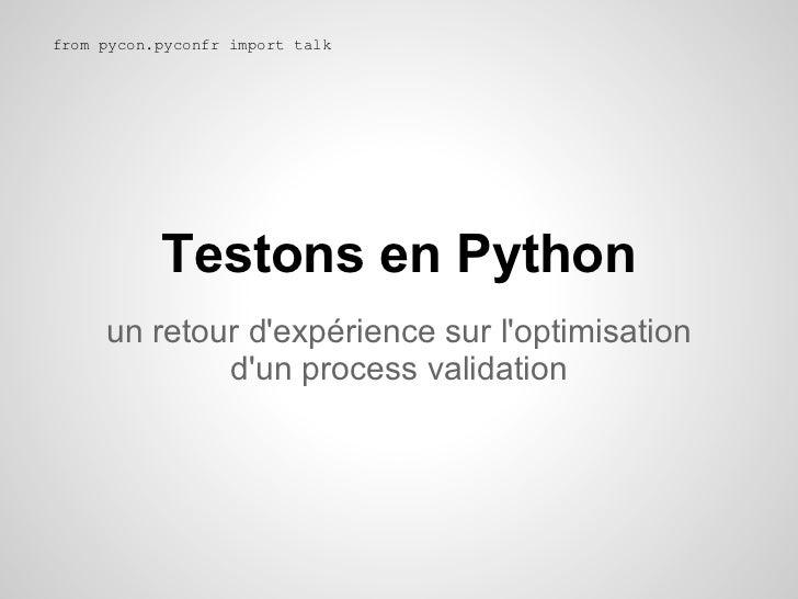 from pycon.pyconfr import talk           Testons en Python     un retour dexpérience sur loptimisation             dun pro...