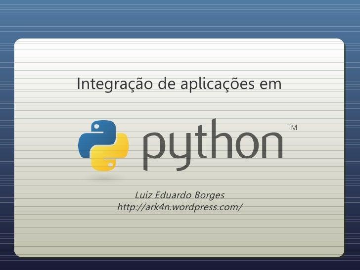 Integração de aplicações em              Luiz Eduardo Borges      http://ark4n.wordpress.com/