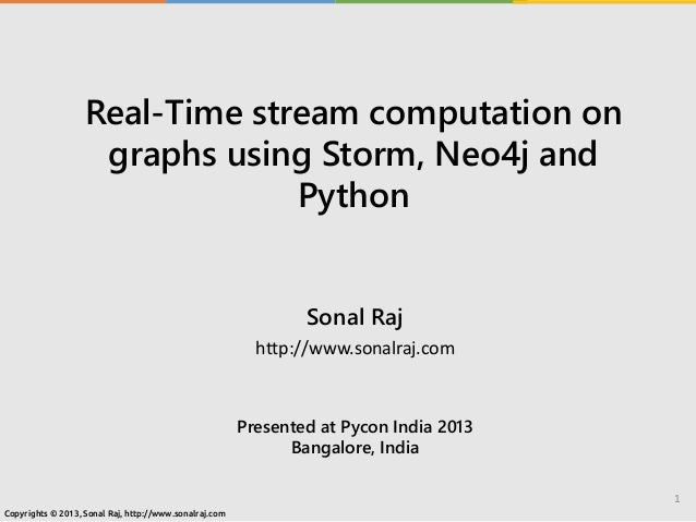 Real-Time stream computation on graphs using Storm, Neo4j and Python Sonal Raj http://www.sonalraj.com Presented at Pycon ...