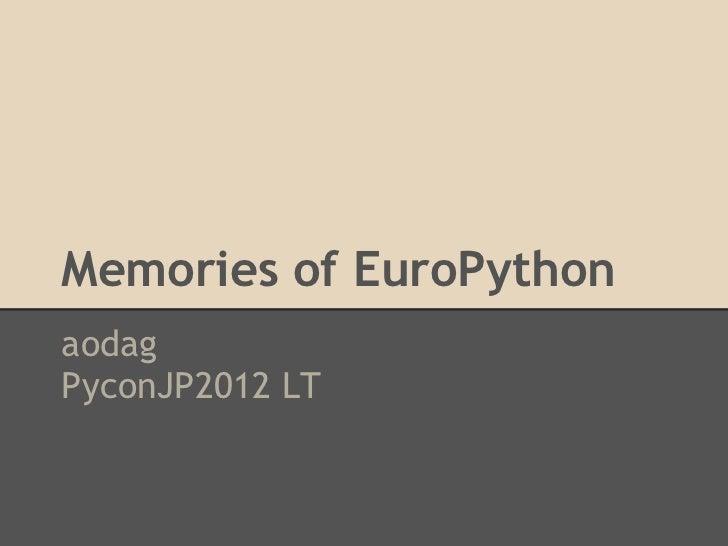 Memories of EuroPythonaodagPyconJP2012 LT
