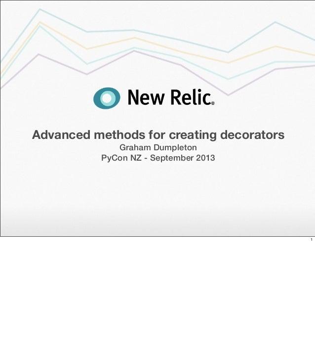 Advanced methods for creating decorators Graham Dumpleton PyCon NZ - September 2013 1