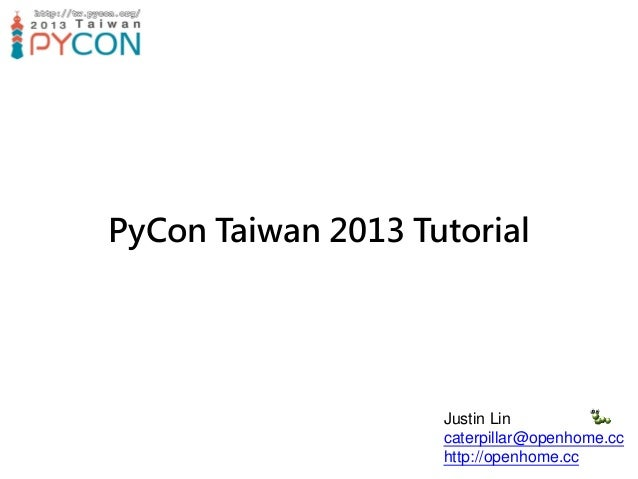 PyCon Taiwan 2013 Tutorial  Justin Lin caterpillar@openhome.cc http://openhome.cc