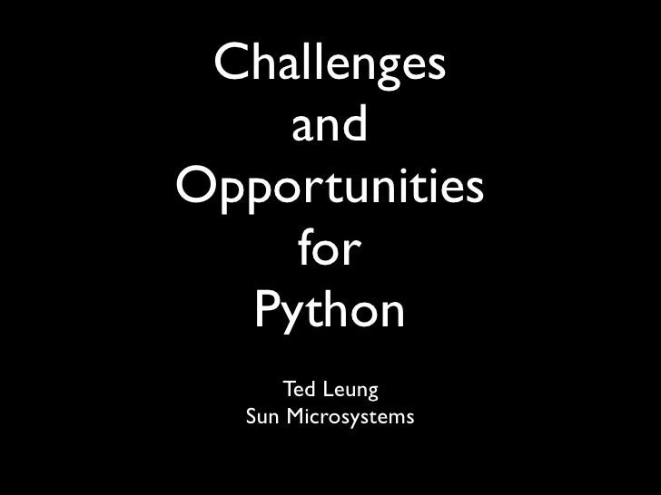 Challenges     and Opportunities     for   Python      Ted Leung   Sun Microsystems