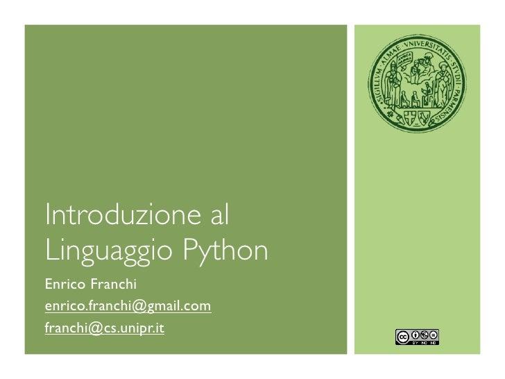 Introduzione alLinguaggio PythonEnrico Franchienrico.franchi@gmail.comfranchi@cs.unipr.it