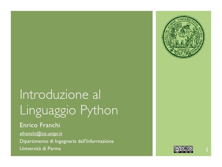 Introduzione alLinguaggio PythonEnrico Franchiefranchi@ce.unipr.itDipartimento di Ingegneria dellInformazioneUniversità di...