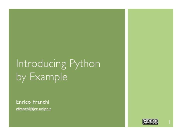 Introducing Pythonby ExampleEnrico Franchiefranchi@ce.unipr.it                       1
