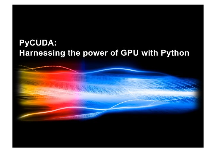 PyCUDA: Harnessing the power of GPU with Python