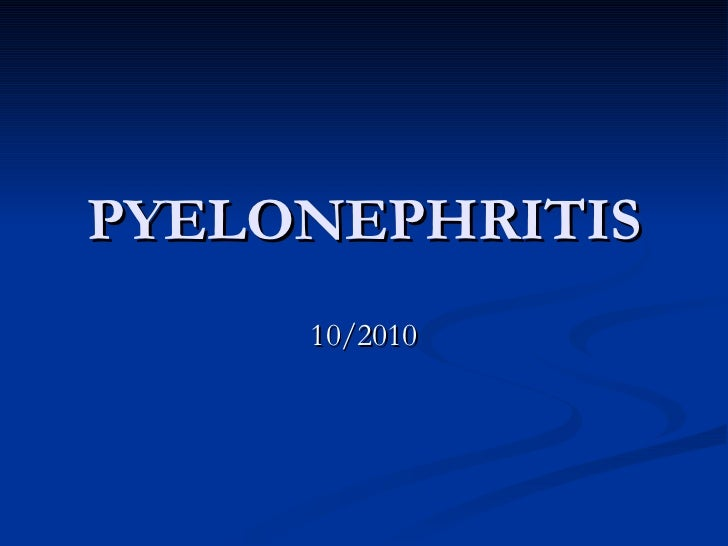 PYELONEPHRITIS 10/2010