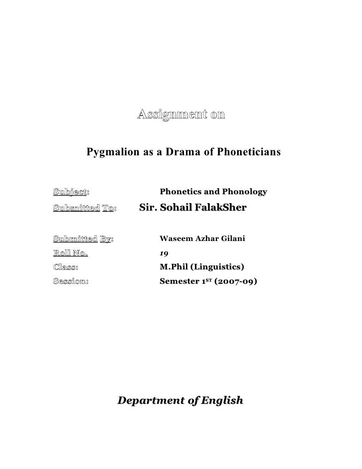 Assignment on           Pygmalion as a Drama of Phoneticians   Subject:               Phonetics and Phonology Submitted To...