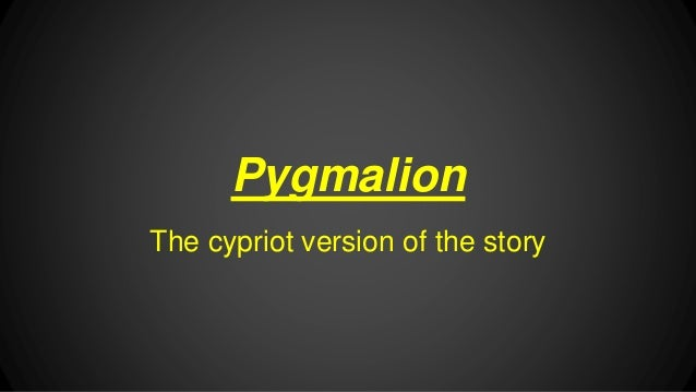 Pygmalion The cypriot version of the story
