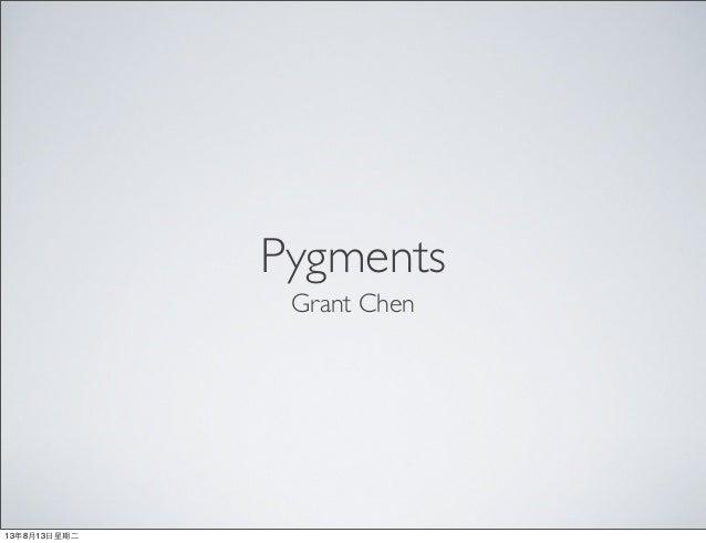 Pygments Grant Chen 13年8月13⽇日星期⼆二