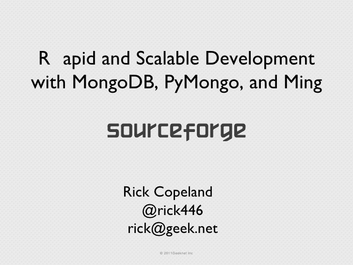 R apid and Scalable Development with MongoDB, PyMongo, and Ming Rick Copeland @rick446 [email_address]