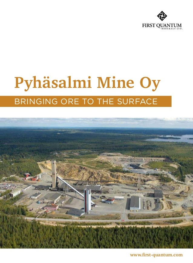 Pyhäsalmi Mine Oy www.first-quantum.com bringing ore to the surface