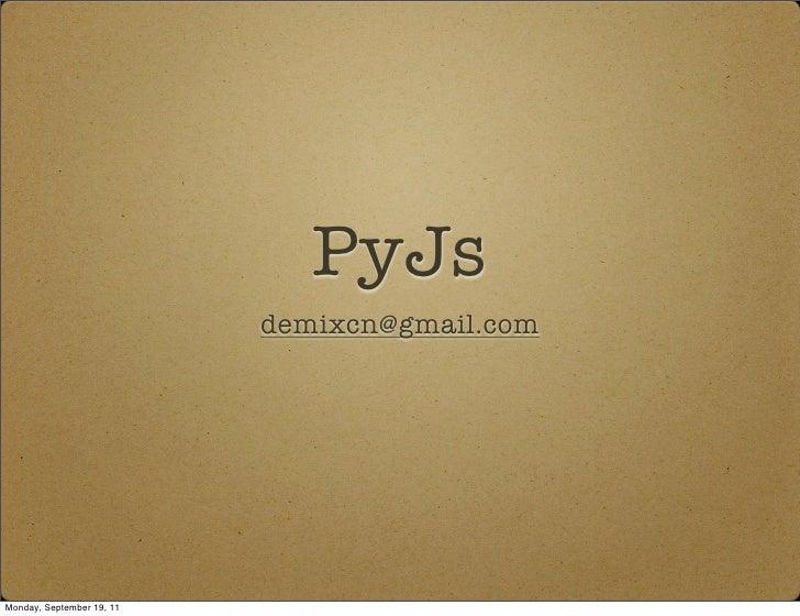 PyJs                           demixcn@gmail.comMonday, September 19, 11
