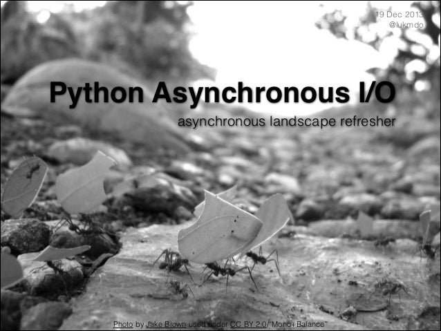 """19 Dec 2013 @lukmdo  Python Asynchronous I/O asynchronous landscape refresher  Photo by Jake Brown used under CC BY 2.0/""""M..."""