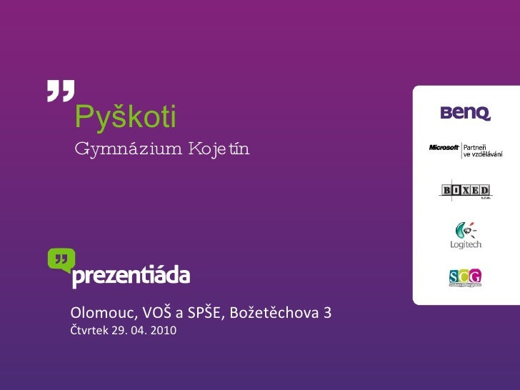 Pyškoti Gymnázium Kojetín Olomouc, VOŠ a SPŠE, Božetěchova 3 Čtvrtek 29. 04. 2010
