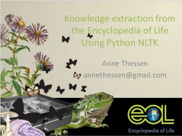 Knowledge extraction from the Encyclopedia of Life Using Python NLTK Anne Thessen annethessen@gmail.com