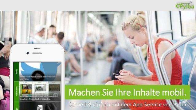 Machen Sie Ihre Inhalte mobil. Schnell & einfach mit dem App-Service von Pylba.