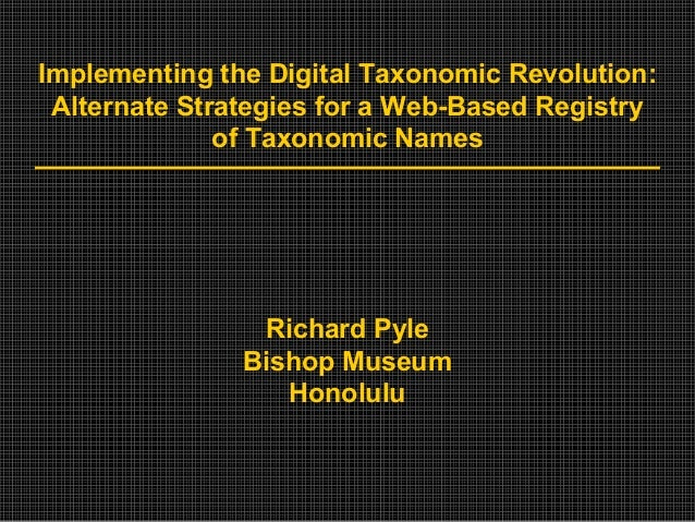Richard Pyle - Implementing the Digital Taxonomic Revolution: Strategies for a Successful Web-Based Registry of Taxonomic Names