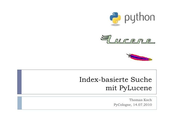 Index-basierte Suche        mit PyLucene                  Thomas Koch          PyCologne, 14.07.2010