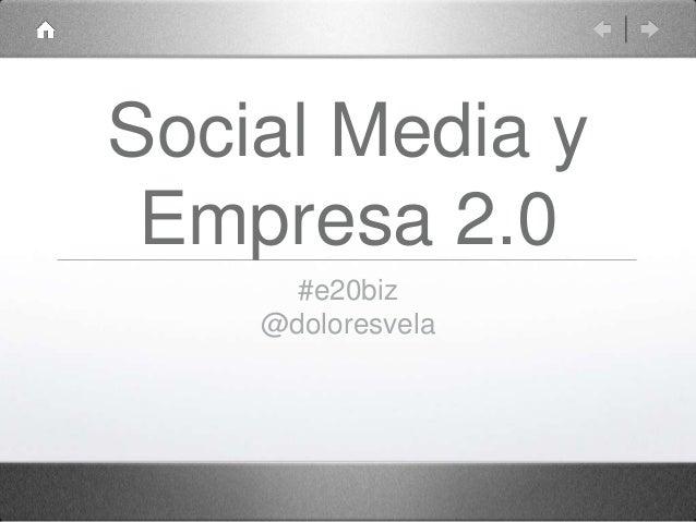Social Media y Empresa 2.0 #e20biz @doloresvela