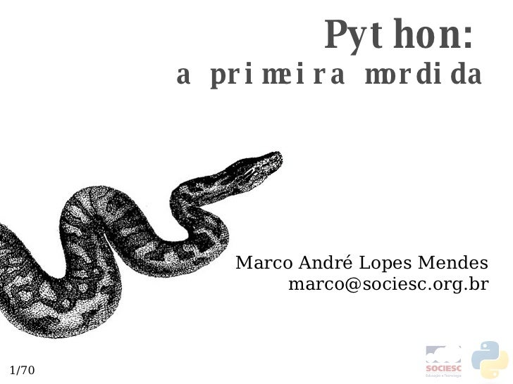 Python: a primeira mordida Marco André Lopes Mendes [email_address]
