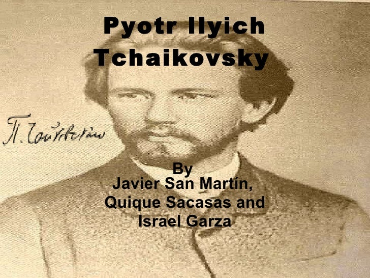 Pyotr Ilyich Tchaikovsky   By  Javier San Martín,  Quique Sacasas and Israel Garza
