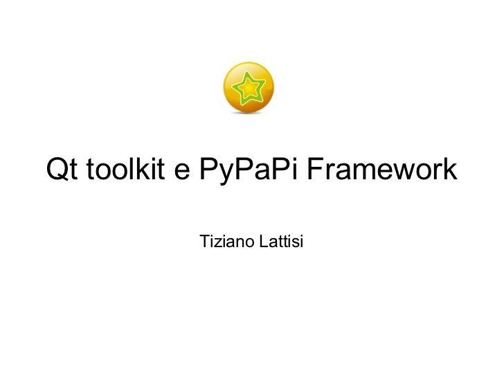 Qt toolkit e PyPaPi Framework          Tiziano Lattisi