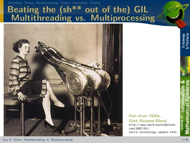 Threading Theory Multiprocessing Others Conclusion Finalise     Beating the (sh** out of the) GIL     Multithreading vs. M...