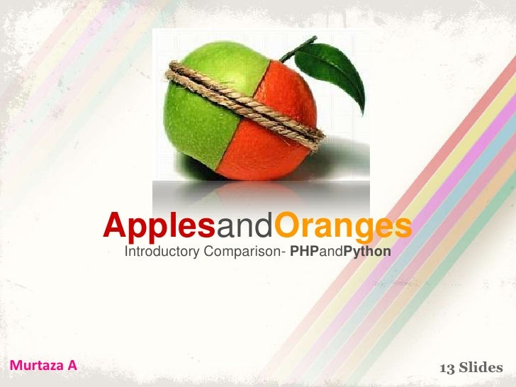 ApplesandOranges<br />Introductory Comparison- PHPandPython<br />Murtaza A<br />13 Slides<br />
