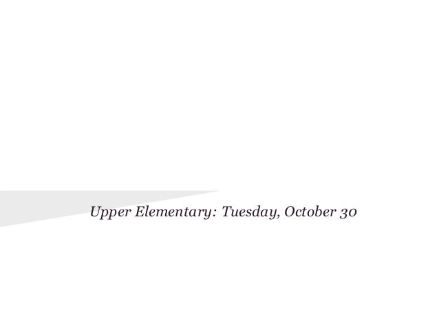 PYP Parent Information      Evenings Upper Elementary: Tuesday, October 30