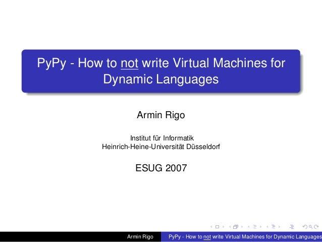 pypy-logo PyPy - How to not write Virtual Machines for Dynamic Languages Armin Rigo Institut für Informatik Heinrich-Heine...