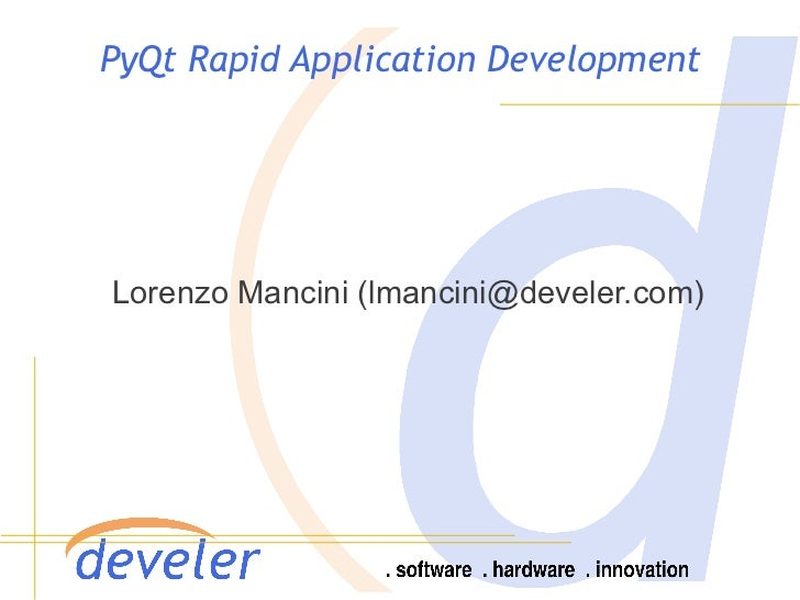 PyQt Rapid Application DevelopmentLorenzo Mancini (lmancini@develer.com)