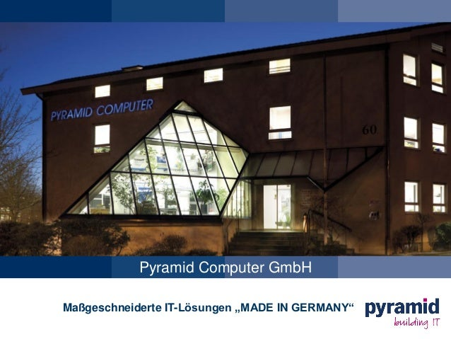 "Pyramid Computer GmbH Maßgeschneiderte IT-Lösungen ""MADE IN GERMANY"""