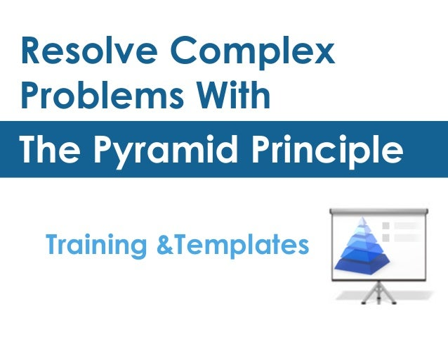 The Minto pyramid principle : logic in writing, thinking, and problem solving