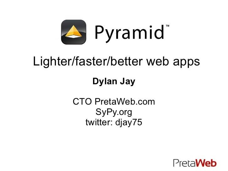 Lighter/faster/better web apps Dylan Jay CTO PretaWeb.com SyPy.org twitter: djay75