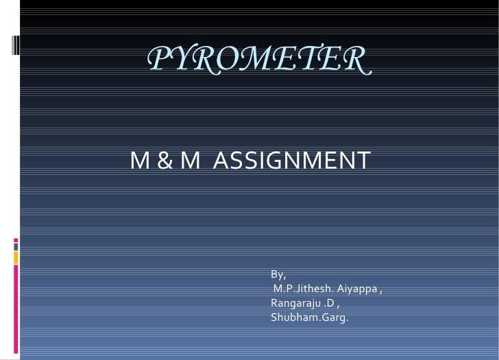 PYROMETER M & M  ASSIGNMENT By, M.P.Jithesh. Aiyappa , Rangaraju .D , Shubham.Garg.