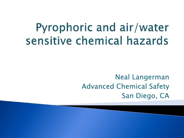Pyrophoric and air/water sensitive chemical hazards<br />Neal Langerman<br />Advanced Chemical Safety<br />San Diego, CA<b...