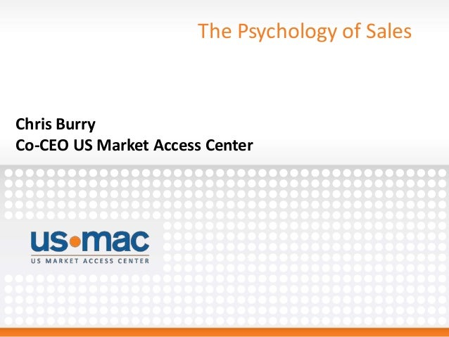 The Psychology of Sales Chris Burry Co-CEO US Market Access Center