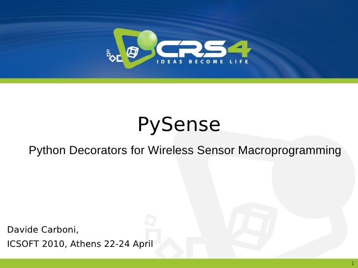 PySense     Python Decorators for Wireless Sensor Macroprogramming     Davide Carboni, ICSOFT 2010, Athens 22-24 April    ...